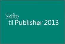 Skifte til Publisher 2013