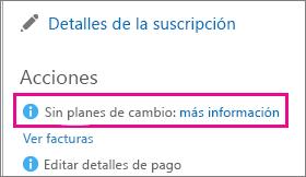 No hay ningún mensaje de cambio de planes con un vínculo para obtener más información. Cuando vea esto significa que no puede cambiar la suscripción de Office 365.