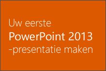 Uw eerste PowerPoint 2013-presentatie maken